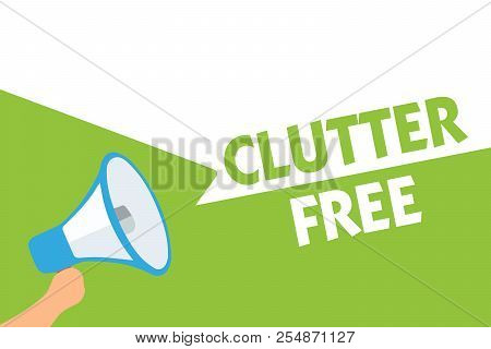 Word writing text Clutter Free. Business concept for Well organized and arranged Tidy All things in right places Megaphone loudspeaker speech bubbles important message speaking out loud. poster