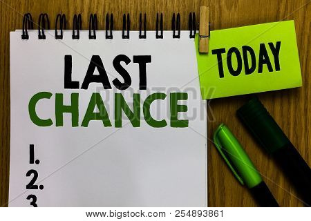 Text Sign Showing Last Chance. Conceptual Photo Final Opportunity To Achieve Or Acquire Something Or