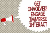 Handwriting text Get Involved Engage Immerse Interact. Concept meaning Join Connect Participate in the project Megaphone loudspeaker speech bubble message gray background halftone. poster