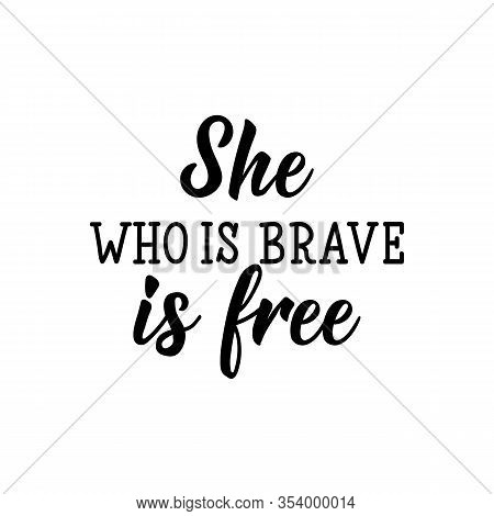 She Who Is Brave Is Free. Feminist Lettering. Can Be Used For Prints Bags, T-shirts, Posters, Cards.