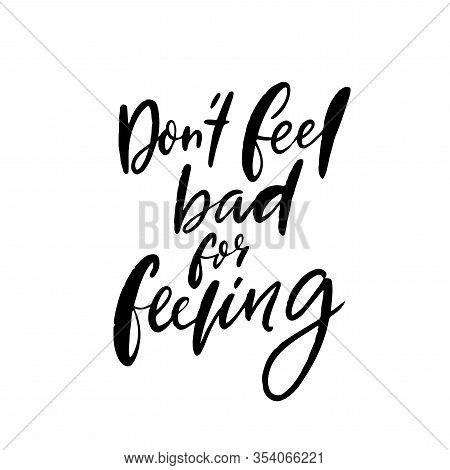 Dont Feel Bad For Feeling. Support Quote About Negative Emotions And Validation. Handwritten Calligr