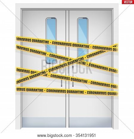 Hospital Doors With Warning Yellow Tapes. Element From Medical Hall. Emergency Entrance With Epidemi