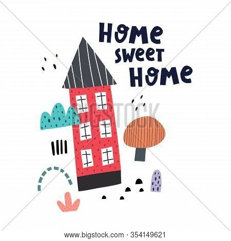 Home Sweet Home. Cartoon House, Hand Drawing Lettering, Decor Elements. Colorful Illustration For Ki