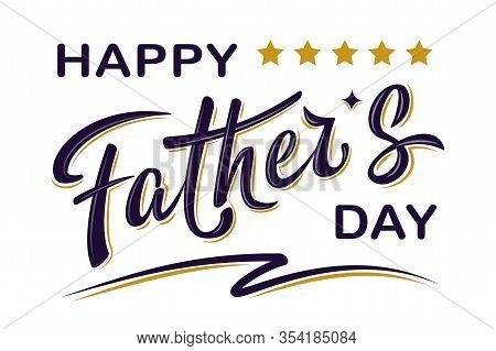 Happy Father's Day - Handwritten Lettering Text And Stars, Isolated On White Background.