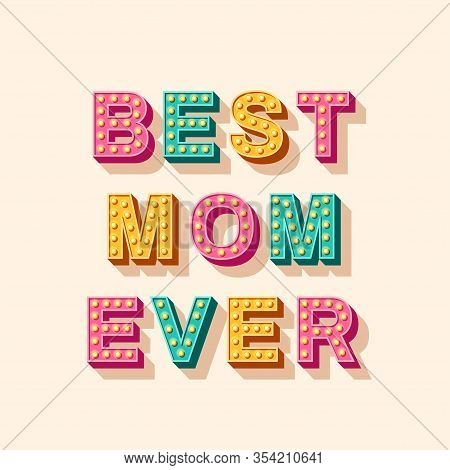 Happy Mothers Day Card Or Banner. Best Mom Ever 3d Typography Design. Vector Illustration With Retro