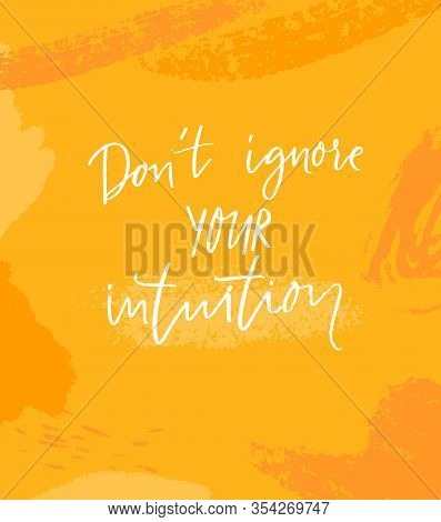 Dont Ignore Your Intuition. Inspirational Quote On Orange Background With Abstract Brush Strokes. Mo
