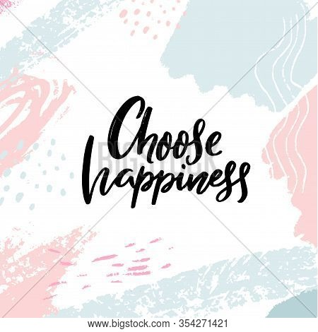 Choose Happiness. Inspirational And Positive Slogan, Motivational Quote. Brush Calligraphy On Abstra