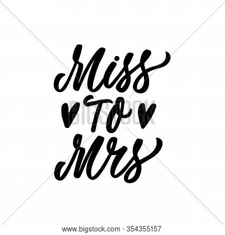 Hand Drawn Lettering Card. The Inscription: Miss To Mrs. Perfect Design For Greeting Cards, Posters,