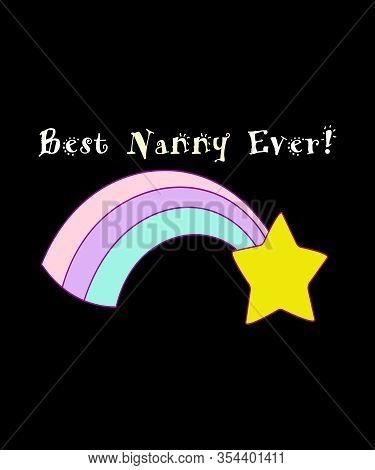 Best Nanny Ever Graphic With Childlike Script, A Pastel Colored Rainbow And Yellow Star On Black Bac