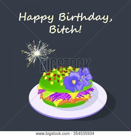 Happy Birthday, Bitch. Black Humor Vector Greeting Card With A Vegan Burger And Bengal Lights Sparkl