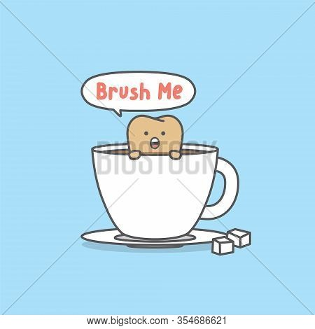 Dental Cartoon Of A Yellow Tooth In Glass Of Coffee And Say Brush Me Illustration Cartoon Character