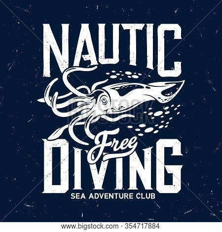 T-shirt Print With Squid, Calamary Mascot For Diving Club, Sea Adventure Scuba Dive Nautic Grunge Bl