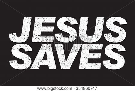 Jesus Saves Grunge Text Isolated On The Black Background Vector Illustration