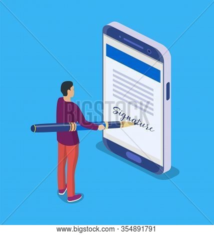Electronic Contract Or Digital Signature Concept. Business Man Puts Signature. Flat 3d Web Isometric