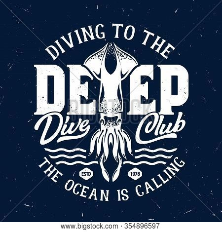 T-shirt Print With Squid For Scuba Diving Club, Grunge Template With Ocean Calamary Mascot, White Ty