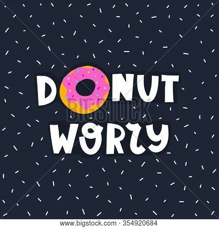 Donut Worry. Cartoon Donut, Hand Drawing Lettering, Decor Elements On A Neutral Background. Colorful