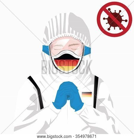 Covid-19 Or Coronavirus Concept. German Medical Staff Wearing Mask In Protective Clothing And Prayin