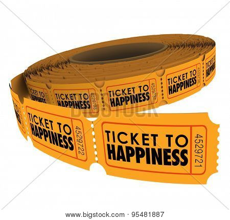 Ticket to Happiness words on a roll of raffle tickets to illustrate enjoying a fulfilling life of joy, peace and fun poster