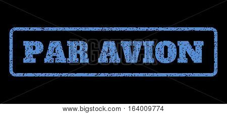 Blue rubber seal stamp with Par Avion text. Vector caption inside rounded rectangular frame. Grunge design and dust texture for watermark labels. Horisontal emblem on a black background.