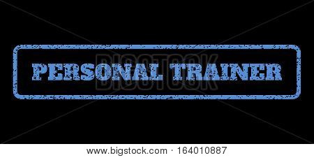 Blue rubber seal stamp with Personal Trainer text. Vector caption inside rounded rectangular shape. Grunge design and unclean texture for watermark labels. Horisontal emblem on a black background.