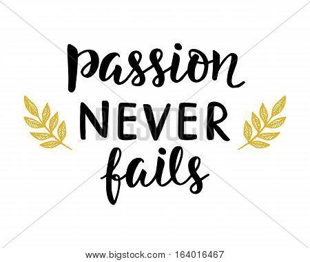 Passion Never Fails poster. Hand written brush lettering. Inspirational quote calligraphy with elegant decor. Vector illustration, typography design in trendy vintage retro style