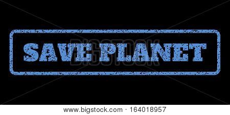 Blue rubber seal stamp with Save Planet text. Vector tag inside rounded rectangular banner. Grunge design and dirty texture for watermark labels. Horisontal sticker on a black background.