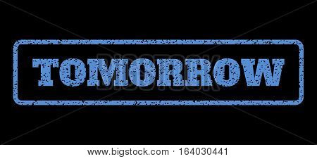 Blue rubber seal stamp with Tomorrow text. Vector caption inside rounded rectangular frame. Grunge design and dirty texture for watermark labels. Horisontal emblem on a black background.