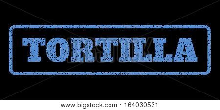 Blue rubber seal stamp with Tortilla text. Vector tag inside rounded rectangular banner. Grunge design and dirty texture for watermark labels. Horisontal sticker on a black background.