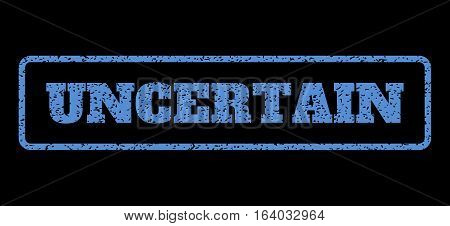 Blue rubber seal stamp with Uncertain text. Vector caption inside rounded rectangular banner. Grunge design and dirty texture for watermark labels. Horisontal sticker on a black background.