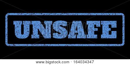 Blue rubber seal stamp with Unsafe text. Vector caption inside rounded rectangular frame. Grunge design and unclean texture for watermark labels. Horisontal sticker on a black background.