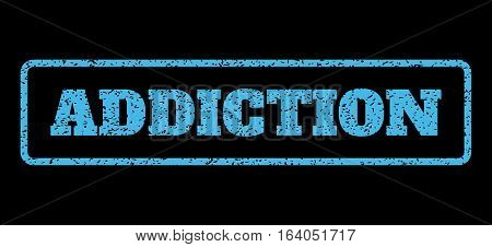 Light Blue rubber seal stamp with Addiction text. Vector caption inside rounded rectangular banner. Grunge design and dirty texture for watermark labels. Horisontal sign on a black background.