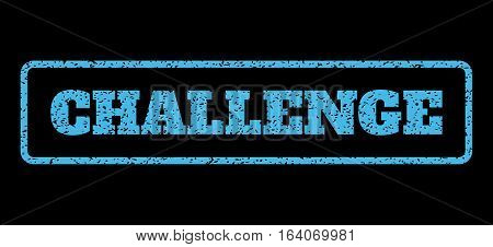 Light Blue rubber seal stamp with Challenge text. Vector caption inside rounded rectangular banner. Grunge design and dirty texture for watermark labels. Horisontal sticker on a black background.