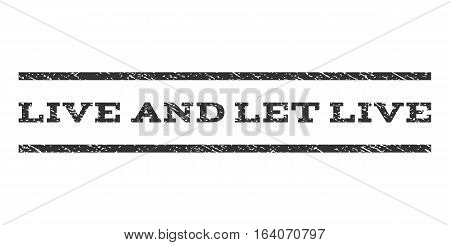 Live and Let Live watermark stamp. Text tag between horizontal parallel lines with grunge design style. Rubber seal gray stamp with scratched texture. Vector ink imprint on a white background.