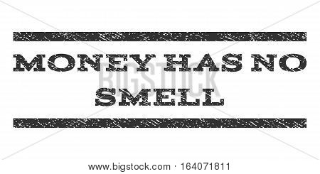 Money Has No Smell watermark stamp. Text caption between horizontal parallel lines with grunge design style. Rubber seal gray stamp with unclean texture. Vector ink imprint on a white background.