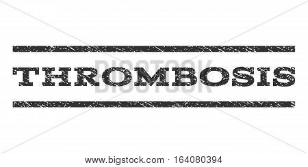 Thrombosis watermark stamp. Text tag between horizontal parallel lines with grunge design style. Rubber seal gray stamp with dirty texture. Vector ink imprint on a white background.
