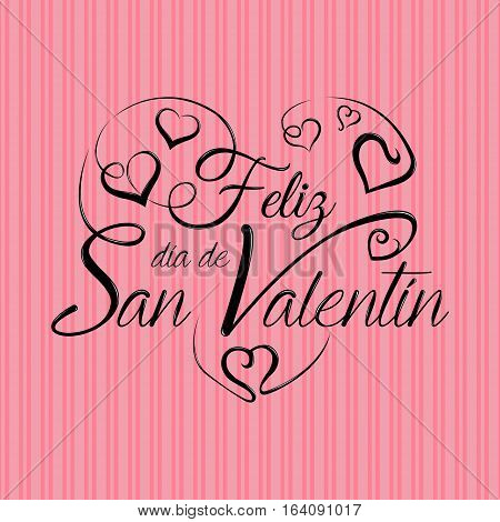Lettering: Feliz Dia de San Valentin -Happy Valentines Day in Spanish language- in black ink on a pink background - Vector image