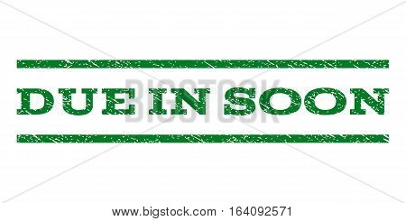 Due In Soon watermark stamp. Text tag between horizontal parallel lines with grunge design style. Rubber seal green stamp with scratched texture. Vector ink imprint on a white background.