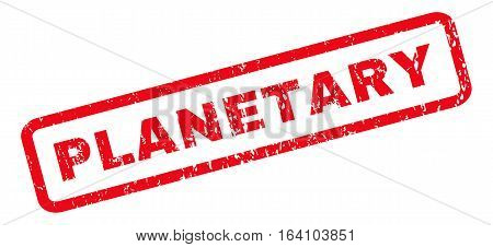 Planetary text rubber seal stamp watermark. Tag inside rounded rectangular banner with grunge design and dirty texture. Slanted glyph red ink sticker on a white background.