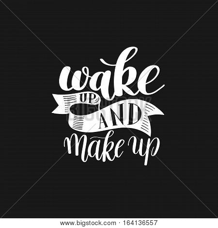 Wake up and Make up. Motivational Humorous Quote Rhyme. Hand Drawn Text Phrase Vector, Decorative Design in Curly Fonts. Perfect for a Print, Greeting Card or T-Shirt