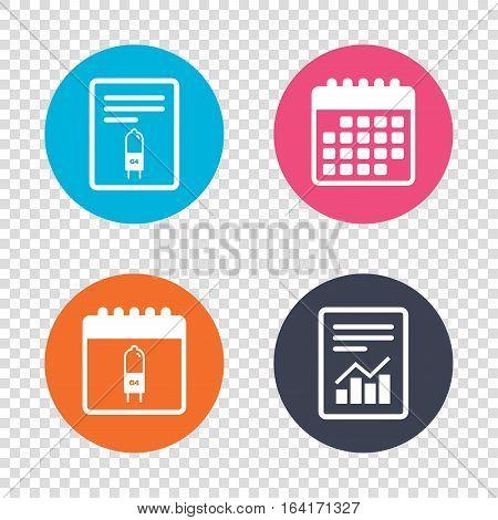 Report document, calendar icons. Light bulb icon. Lamp G4 socket symbol. Led or halogen light sign. Transparent background. Vector