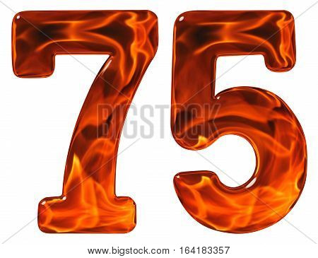 75, Seventy Five, Numeral, Imitation Glass And A Blazing Fire, Isolated On White Background