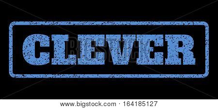 Blue rubber seal stamp with Clever text. Vector caption inside rounded rectangular frame. Grunge design and scratched texture for watermark labels. Horisontal emblem on a black background.