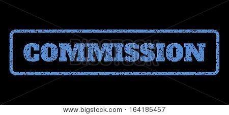 Blue rubber seal stamp with Commission text. Vector message inside rounded rectangular frame. Grunge design and unclean texture for watermark labels. Horisontal sticker on a black background.