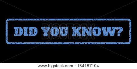 Blue rubber seal stamp with Did You Know Question text. Vector tag inside rounded rectangular banner. Grunge design and unclean texture for watermark labels. Horisontal emblem on a black background.