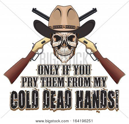 Cold Dead Hands is an illustration of a skull with cowboy hat, crossed rifles and text that says ONLY IF YOU PRY THEM FROM MY COLD DEAD HANDS.