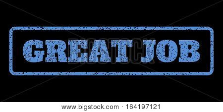 Blue rubber seal stamp with Great Job text. Vector message inside rounded rectangular frame. Grunge design and dirty texture for watermark labels. Horisontal sign on a black background.