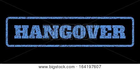 Blue rubber seal stamp with Hangover text. Vector caption inside rounded rectangular frame. Grunge design and unclean texture for watermark labels. Horisontal emblem on a black background.