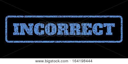 Blue rubber seal stamp with Incorrect text. Vector message inside rounded rectangular frame. Grunge design and dust texture for watermark labels. Horisontal sticker on a black background.