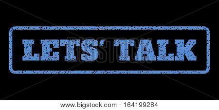 Blue rubber seal stamp with Lets' Talk text. Vector tag inside rounded rectangular frame. Grunge design and unclean texture for watermark labels. Horisontal sign on a black background.