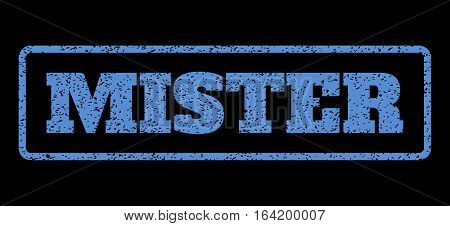 Blue rubber seal stamp with Mister text. Vector caption inside rounded rectangular banner. Grunge design and unclean texture for watermark labels. Horisontal emblem on a black background.